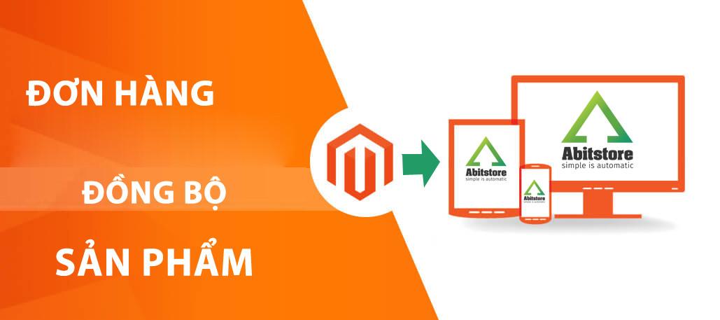 Abit - Magento ecommerce - Đồng bộ đơn hàng, sản phẩm website Magento về phần mềm quản lý bán hàng đa kênh