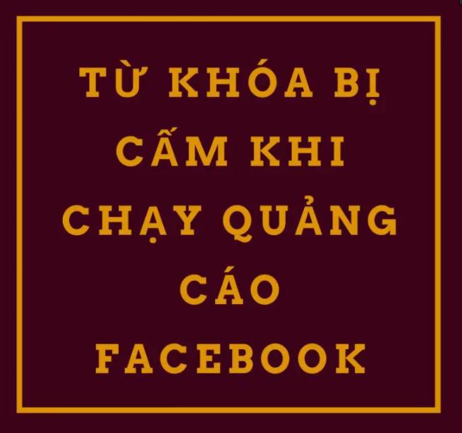 Tổng hợp những từ bị cấm khi chạy Facebook Ads