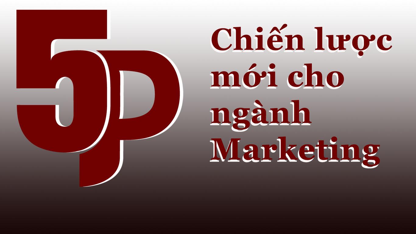 Marketing 5P – Sự đổi mới trong chiến lược marketer