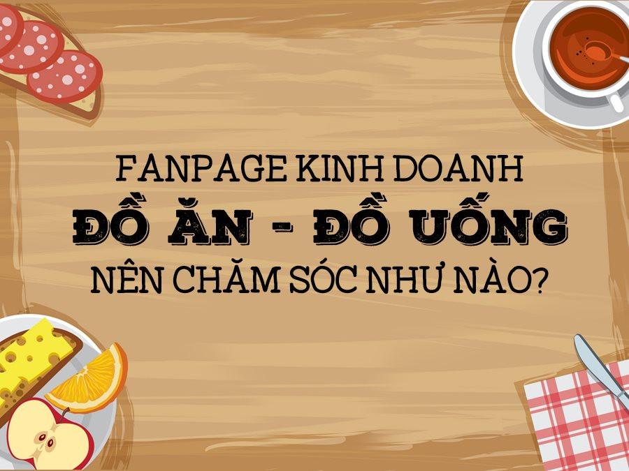 Fanpage kinh doanh đồ ăn - đồ uống nên chăm sóc như nào?
